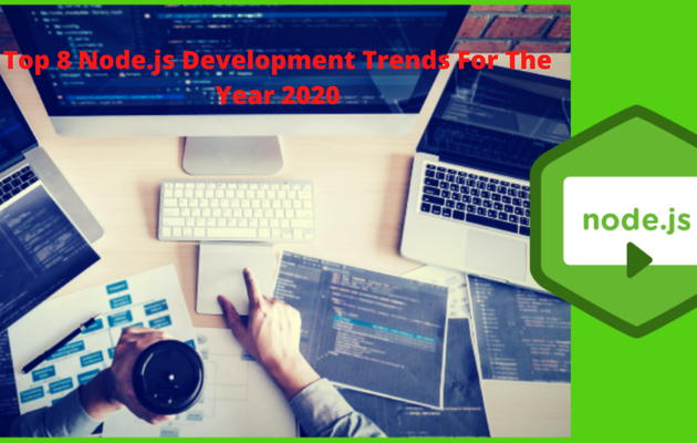 Top 8 Node.js Development Trends For The Year 2020