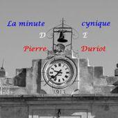 La minute cynique de Pierre Duriot