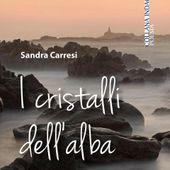 """Sandra Carresi: """"I cristalli dell'alba"""" - La poetessa fiorentina esce con l'ultima """"fatica"""" poetica"""