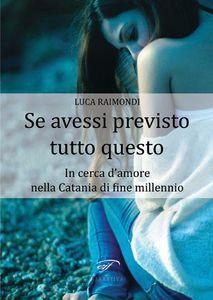 """Luca Raimondi, """"Se avessi previsto tutto questo"""""""