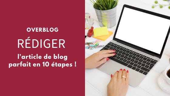Rédiger l'article de blog parfait en 10 étapes !