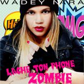 Lâche ton phone zombie - Single de Wadey Nara sur iTunes
