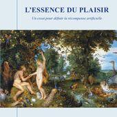 L'ESSENCE DU PLAISIR - Un essai pour définir la récompense artificielle, Aurélien Fossé-Kitsakis - livre, ebook, epub