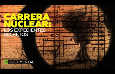 Carrera nuclear: los expedientes secretos