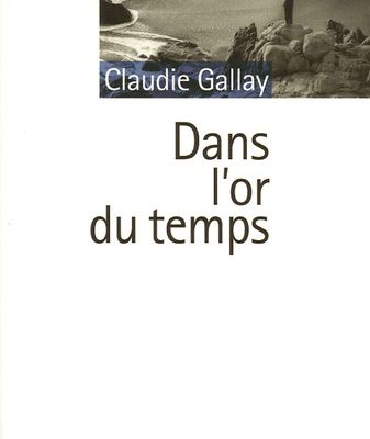 Dans l'or du temps, Claudie Gallay