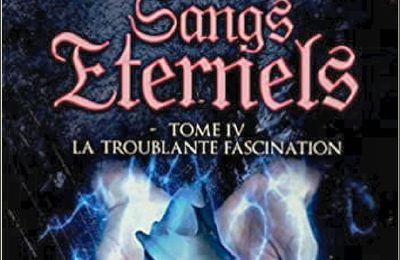 *SANGS ÉTERNELS* T4: La troublante fascination* Florence Barnaud* Auto-édition* par Cathy Le Gall*