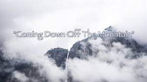 Coming Down Off The Mountain