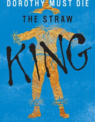 The Straw King (Dorothy Must Die 0.5)