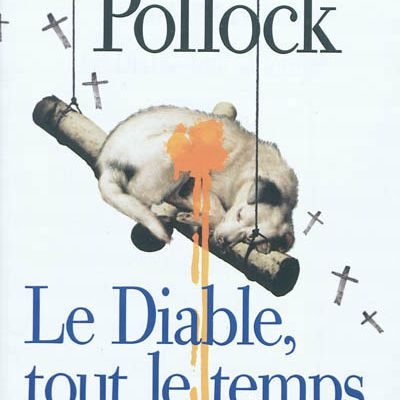 Le diable, tout le temps - Donald Ray Pollock / Albin Michel - 2012