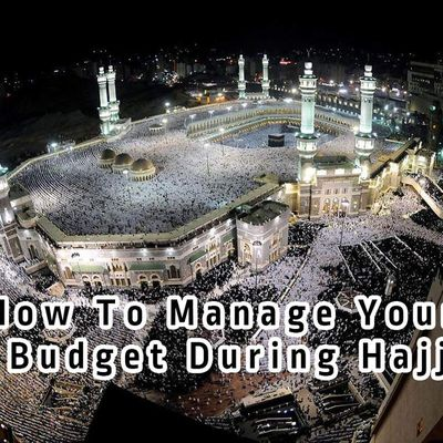 How To Manage Your Budget During Hajj