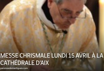 MESSE CHRISMALE LUNDI 15 AVRIL À LA CATHÉDRALE D'AIX