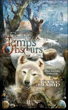 Chroniques des Temps Obscurs, tome 1 : Frère de loup de Michelle Paver (2005)