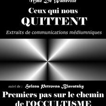 Ceux qui nous quittent Extraits de communications médiumniques obtenues par Mme De Watteville
