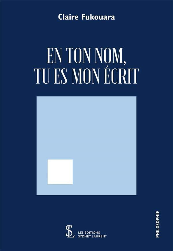 En Ton Nom, Tu Es Mon Écrit de Claire Fukouara