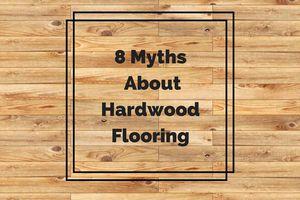 8 Myths About Hardwood Flooring