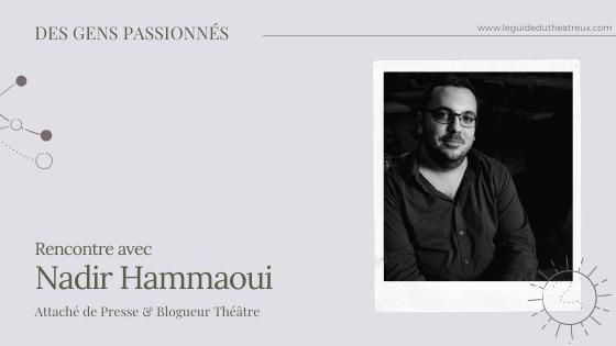 Rencontre avec Nadir, Attaché de Presse & Blogueur Théâtre