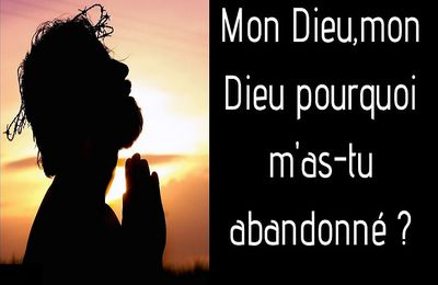 Psaume 21 (22) Mon Dieu, mon Dieu, pourquoi m'as-tu abandonné ?