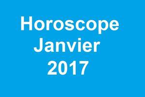 Horoscope du mois de janvier 2017 et prédictions Astro des influences énergétiques 2017.