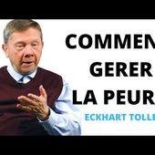 ECKHART TOLLE - COMMENT GERER LA PEUR ? (en français)