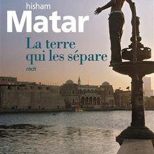 La terre qui les sépare - Hisham Matar