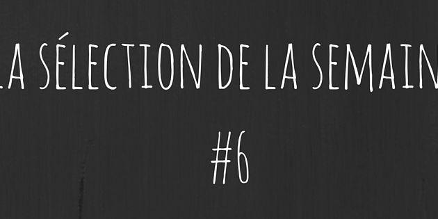 Sélection de la semaine #6
