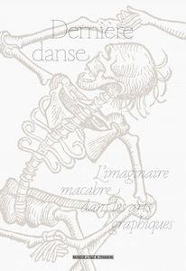 Dernière danse – L'imaginaire macabre dans les arts graphiques