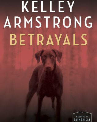 Free Read Betrayals (Cainsville, #4)  by Kelley Armstrong