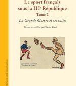 LE SPORT FRANÇAIS SOUS LA IIIE RÉPUBLIQUE - Tome 2 - La Grande Guerre et ses suites - Textes recueillis par Claude Piard - livre, ebook, epub
