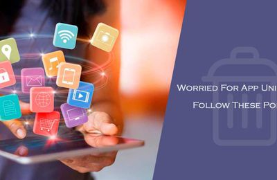 Worried For App Uninstall? Follow These Points