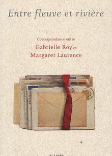 Entre fleuve et rivière - Correspondance - Gabrielle Roy / Margaret Laurence