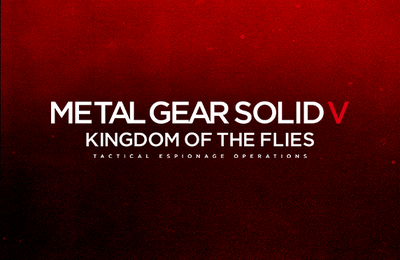 [46] Création #15 - Metal Gear Solid V: Kingdom of the Flies (2021) [ENG].