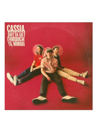 🎬  CASSIA • GOTTA GET THROUGH TIL MONDAY