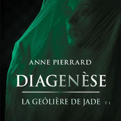 *LA GEÔLIÈRE DE JADE* T1: Diagenèse* Anne Pierrard* Éditions Jets d'Encre* par Martine Lévesque*