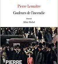 Couleurs de l'incendie / Pierre Lemaitre