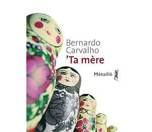 'Ta mère, de Bernardo Carvalho