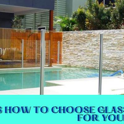 Here's How to Choose Glass Fence for Your Pool