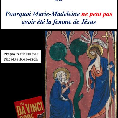 Pourquoi Marie-Madeleine ne peut pas avoir été la femme de Jésus