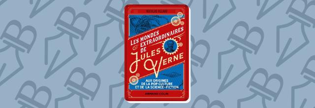 Les mondes extraordinaires de Jules Verne - Nicolas Allard