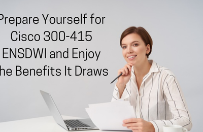 Your Path to Success for Cisco 300-415 ENSDWI Certification Exam