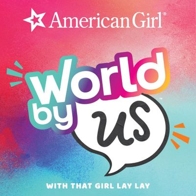 American Girl with That Girl Lay Lay - A World By Us!