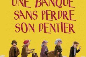 Le gang des dentiers, tome 1 : Comment braquer une banque sans perdre son dentier de Catherine Ingelman-Sundberg