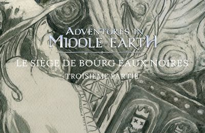 CR Adventures in Middle-Earth : Le Siège de Bourg-Eaux-Noires (3/3)