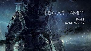 Thomas Jamet - Dark Matter, Pt.2