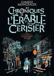 Les chroniques de l'érable et du cerisier : Le masque de Nô, Camille Monceaux, Gallimard Jeunesse, Août 2020