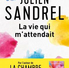 Julien Sandrel - La vie qui m'attendait