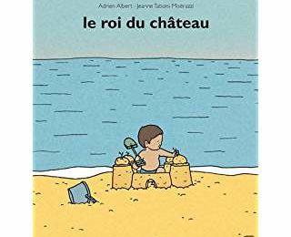 Un livre pour parler de l'été et de la plage (mais surtout du château et du roi...) avec les enfants d'âge préscolaire : Le roi du château