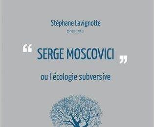 « Serge Moscovici » ou l'écologie subversive - Stéphane Lavignotte