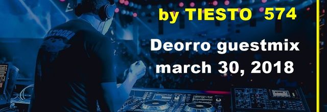 Club Life by Tiësto 574 - Deorro guestmix - march 30, 2018