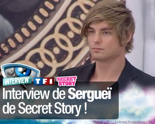 EXCLUSIF / Interview de Sergueï de Secret Story !