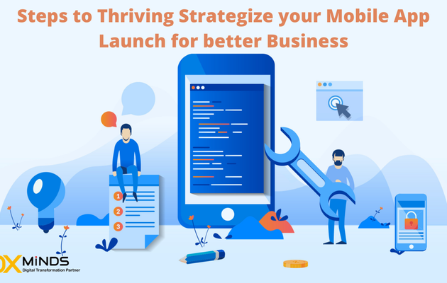 Steps to Thriving Strategize your Mobile App Launch for better Growth